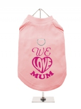 ''Mothers Day: We Love Mum'' Harness-Lined Dog T-Shirt